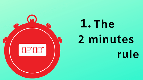 The 2 minutes rule