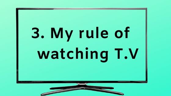 My rule for watching TV