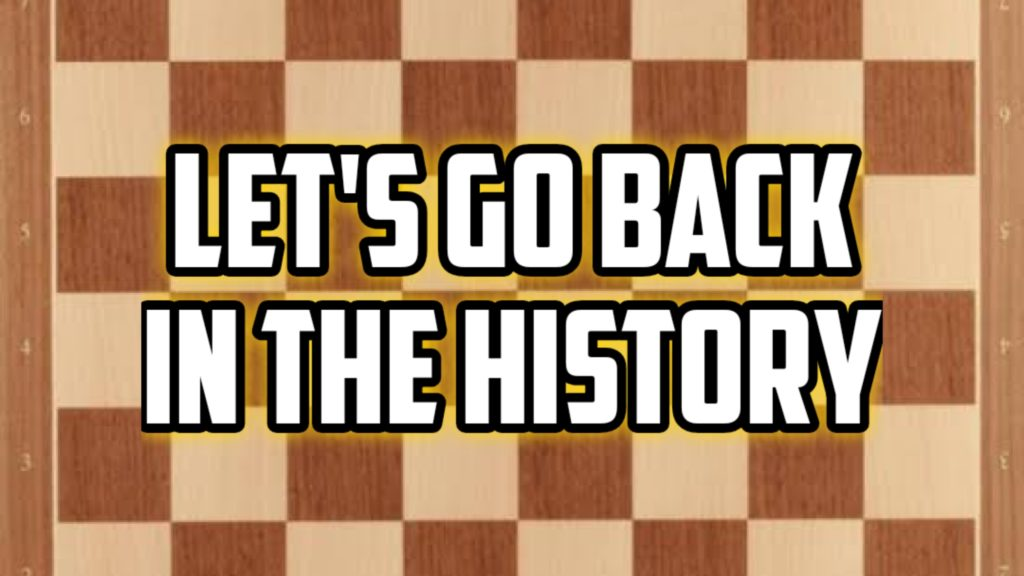 Lets go back in the history of chess