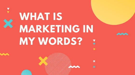 What is marketing in my words